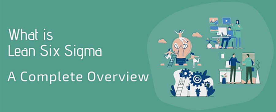 What is Lean Six Sigma - A Complete Overview