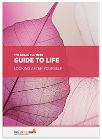 The Skills You Need Guide to Life: Looking After Yourself