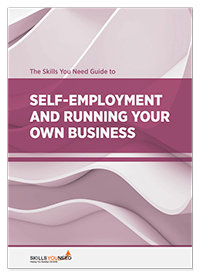 The Skills You Need Guide to Self-Employment and Running Your Own Business